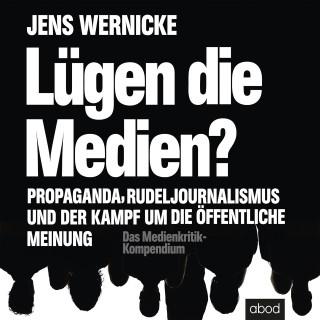 Jens Wernicke: Lügen die Medien?