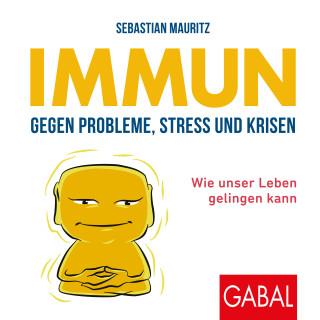 Sebastian Mauritz: Immun gegen Probleme, Stress und Krisen