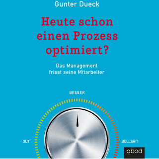 Gunter Dueck: Heute schon einen Prozess optimiert?