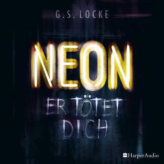 G. S. Locke: NEON - Er tötet dich (ungekürzt)