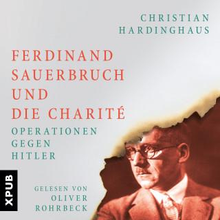 Dr. phil. Christian Hardinghaus: Ferdinand Sauerbruch und die Charité