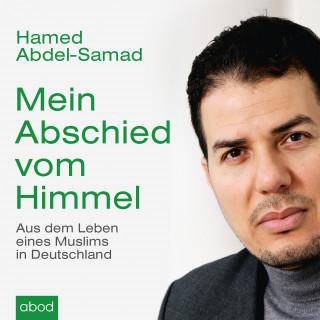 Hamed Abdel-Samad: Mein Abschied vom Himmel