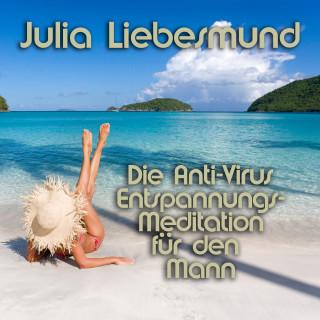 Julia Liebesmund: Die Anti-Virus Entspannungs-Meditation für den Mann