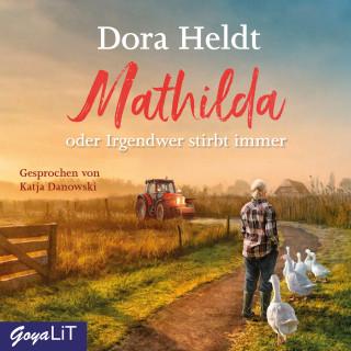 Dora Heldt: Mathilda oder Irgendwer stirbt immer