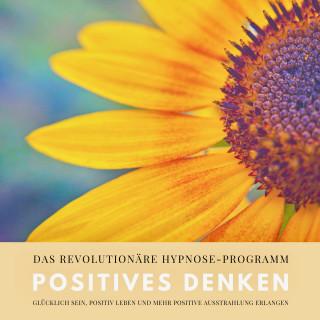 Patrick Lynen: Positives Denken: Das revolutionäre Hypnose-Programm für ein zufriedeneres und glückliches Leben