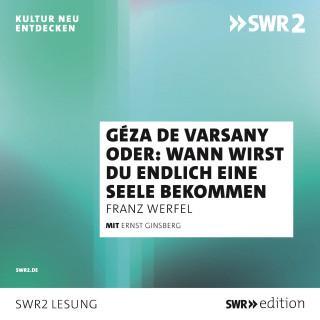 Franz Werfel: Géza de Varsany oder: Wann wirst Du endlich eine Seele bekommen?
