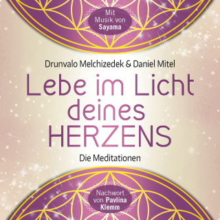Drunvalo Melchizedek, Daniel Mitel: Lebe im Licht deines Herzens