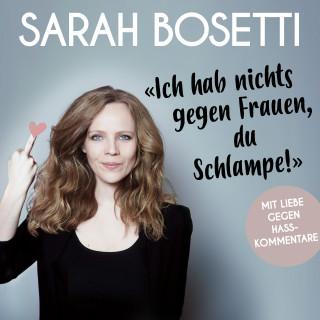 """Sarah Bosetti: """"Ich hab nichts gegen Frauen, du Schlampe!"""""""