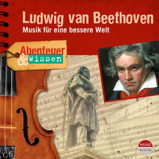 Thomas von Steinaecker: Abenteuer & Wissen: Ludwig van Beethoven