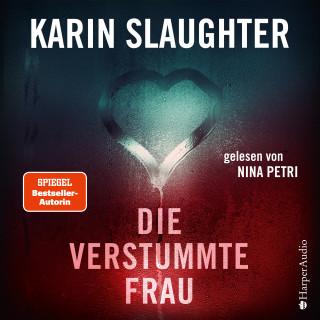 Karin Slaughter: Die verstummte Frau (ungekürzt)