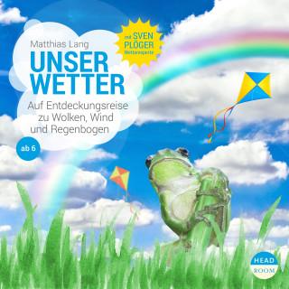 Matthias Lang: UNSERE WELT: Unser Wetter