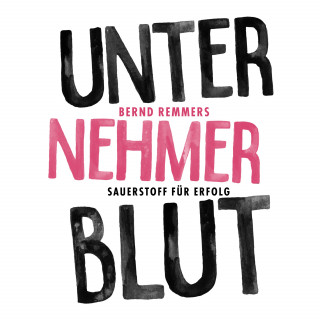 Bernd Remmers: Unternehmerblut
