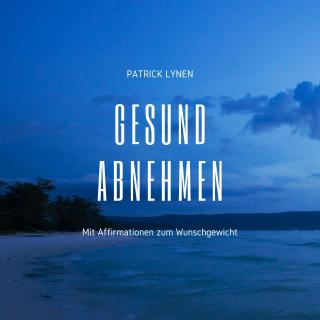 Patrick Lynen: Gesund abnehmen: Mit Affirmationen zum Wunschgewicht