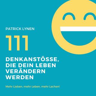 Patrick Lynen: 111 Denkanstösse, die Dein Leben bereichern werden