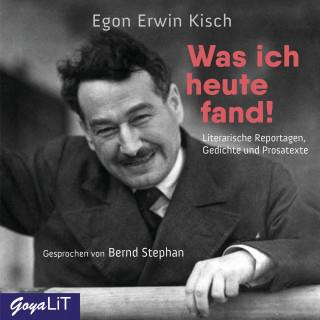 Egon Erwin Kisch: Was ich heute fand! Literarische Reportagen, Gedichte und Prosatexte