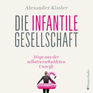 Alexander Kissler: Die infantile Gesellschaft – Wege aus der selbstverschuldeten Unreife