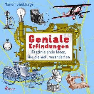 Manon Baukhage: Geniale Erfindungen - Faszinierende Ideen, die die Welt veränderten - Buchdruck, Auto, Glühbirne und andere spannende Geistesblitze