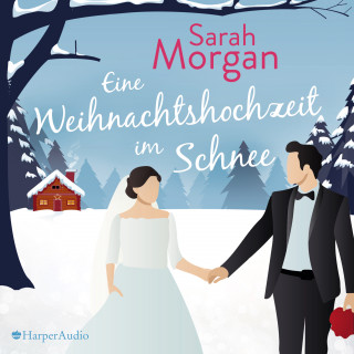 Sarah Morgan: Eine Weihnachtshochzeit im Schnee (ungekürzt)