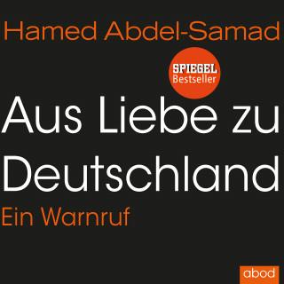 Hamed Abdel-Samad: Aus Liebe zu Deutschland