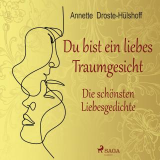 Annette Von Droste-Hülshoff: Du bist ein liebes Traumgesicht. Die schönsten Liebesgedichte