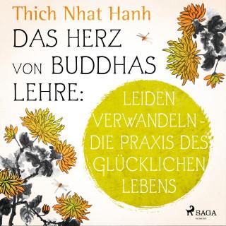 Thich Nhat Hanh: Das Herz von Buddhas Lehre: Leiden verwandeln - die Praxis des glücklichen Lebens