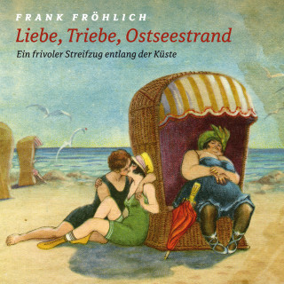 Leif Tennemann, Hans Fallada, Joachim Ringelnatz, Rudi Strahl: Liebe, Triebe, Ostseestrand