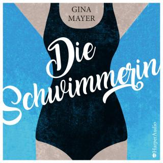 Gina Mayer: Die Schwimmerin (ungekürzt)