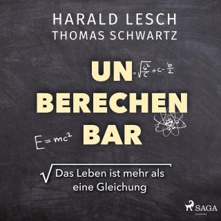 Harald Lesch, Thomas Schwartz: Unberechenbar: Das Leben ist mehr als eine Gleichung