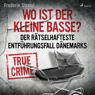 Frederik Strand: Wo ist der kleine Basse? Der rätselhafteste Entführungsfall Dänemarks