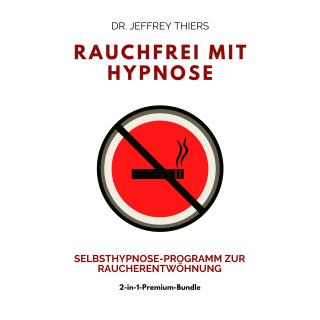 Dr. Jefrrey Thiers: Rauchfrei mit Hypnose: Selbsthypnose-Programm zur Raucherentwöhnung