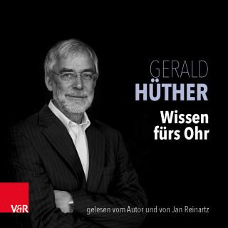 Gerald Hüther: Wissen fürs Ohr