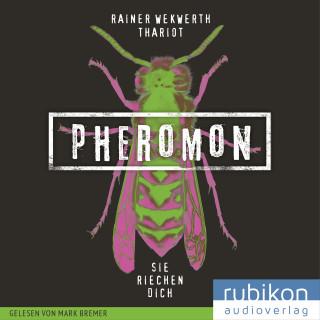 Thariot, Rainer Wekwerth: Pheromon: Sie riechen Dich (1)