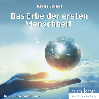 Klaus Seibel: Das Erbe der ersten Menschheit - Die erste Menschheit 1