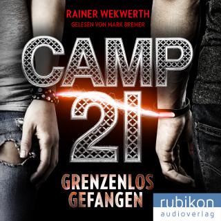 Rainer Wekwerth: Camp 21: Grenzenlos gefangen