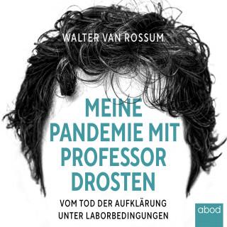 Walter van Rossum: Meine Pandemie mit Professor Drosten