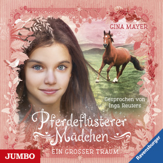 Gina Mayer: Pferdeflüsterer Mädchen. Ein großer Traum