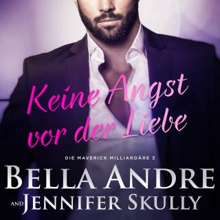Bella Andre, Jennifer Skully: Keine Angst vor der Liebe(Die Maverick Milliardäre 3)
