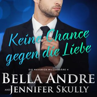 Bella Andre, Jennifer Skully: Keine Chance gegen die Liebe(Die Maverick Milliardäre 4)