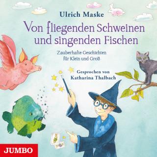 Ulrich Maske: Von fliegenden Schweinen und singenden Fischen. Zauberhafte Geschichten für Klein und Groß.