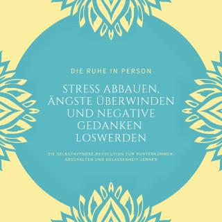 Institut für Stressreduktion, Dr. Jeffrey Thiers: Die Ruhe in Person: Stress abbauen, Ängste überwinden und negative Gedanken loswerden (Hypnose-Bundle)