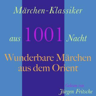 Wilhelm Hauff: Märchen-Klassiker aus 1001 Nacht: Wunderbare Märchen aus dem Orient