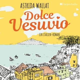 Astrida Wallat: Dolce Vesuvio. Ein Italien-Roman (ungekürzt)