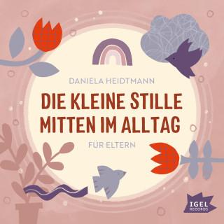 Dr. Daniela Heidtmann: Die kleine Stille mitten im Alltag. Für Eltern