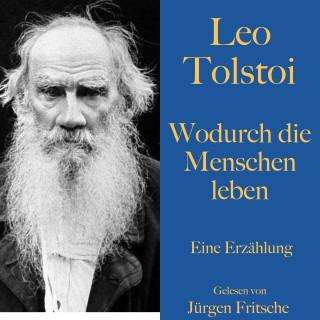 Leo Tolstoi: Leo Tolstoi: Wodurch die Menschen leben