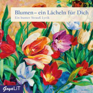 Christian Morgenstern, Rainer Maria Rilke, Ulrich Maske, Heinrich Heine, Eduard Möricke, Johann von Goethe, Joseph von Eichendorff: Blumen - ein Lächeln für Dich