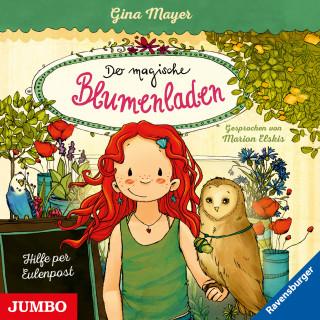 Gina Mayer: Der magische Blumenladen. Hilfe per Eulenpost