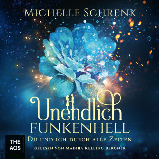 Michelle Schrenk: Unendlich funkenhell - Du und ich durch alle Zeiten
