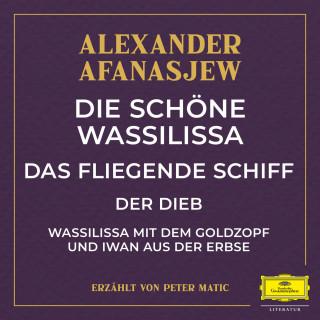 Alexander Afanasjew: Die schöne Wassilissa / das fliegende Schiff / Der Dieb / Wassilissa mit dem Goldzopf und Iwan aus der Erbse