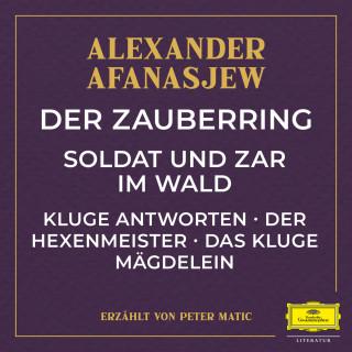 Alexander Afanasjew: Der Zauberring / Soldat und Zar im Wald / Kluge Antworten / Der Hexenmeister / Das kluge Mägdelein