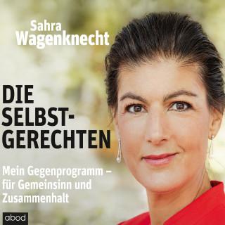 Sahra Wagenknecht: Die Selbstgerechten